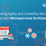 Blog- Achieving Agility and Scalability Becomes Reality with Microservices Architecture