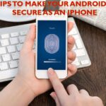 4 Tips to Make your Android as Secure as an iPhone
