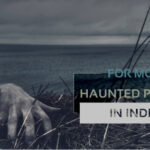Haunted Places in India 2020 Are You Brave Enough To Visit