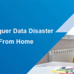 3 Ways To Conquer Data Disaster While Working From Home