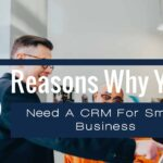 Working With A Reduced Sales Team? 5 Reasons Why You Need A CRM For Small Business