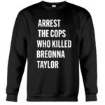 The Breonna Taylor Statement Arrest The Cops Who Killed Breonna Taylor Shirt <-ORDER HERE
